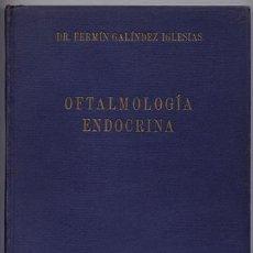 Libros de segunda mano: OFTALMOLOGÍA ENDOCRINA - GALÍNDEZ IGLESIAS, FERMÍN (1921-2011). Lote 122501586