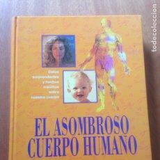 Libros de segunda mano: EL ASOMBROSO CUERPO HUMANO. Lote 138872969
