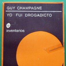 Libros de segunda mano: YO FUI DROGADICTO - GUY CHAMPAGNE - INVENTARIOS PROVISIONALES EDITORES - 1974. Lote 139105918