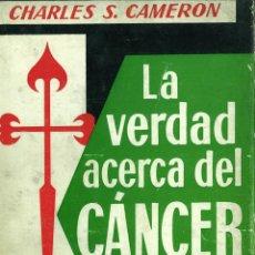 Libros de segunda mano: LA VERDAD ACERCA DEL CÁNCER. CHARLES S. CAMERON. Lote 139330206