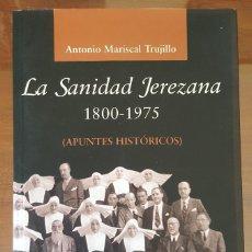 Libros de segunda mano: LA SANIDAD JEREZANA. 1800 - 1975. JEREZ DE LA FRONTERA. CÁDIZ. ANTONIO MARISCAL TRUJILLO. 2001. Lote 139723226