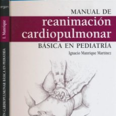 Libros de segunda mano: MANUAL DE REANIMACIÓN CARDIOPULMONAR BÁSICA EN PEDIATRÍA - IGNACIO MANRIQUE MARTÍNEZ. Lote 140005602