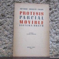 Libros de segunda mano: ODONTOLOGIA - PROTESIS PARCIAL MOVIBLE SISTEMA ROACH - AUGUSTO CRESPI - BUENOS AIRES 1945. Lote 140547486