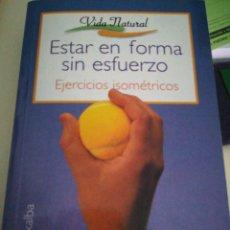 Libros de segunda mano: ESTAR EN FORMA SIN ESFUERZO EJERCICIOS ISOMÉTRICOS. Lote 140737449