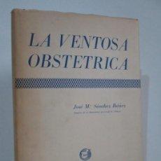 Libros de segunda mano: LA VENTOSA OBSTETRICA. JOSE Mª SANCHEZ IBAÑEZ. POSIBLEMENTE DEDICADO POR EL AUTOR. VER FOTOS. Lote 140863138