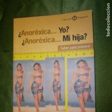 Libros de segunda mano: (F.1) ¿ ANOÉXICA..YO? ¿ ANORÉXICA... MI HIJA ?-SABER PARA PREVENIR POR PILAR GUAL AÑO 2000. Lote 141297266