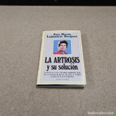 Libros de segunda mano: LA ARTROSIS Y SU SOLUCIÓN.....ANA MARIA LA JUSTICIA...1981..... Lote 143180950