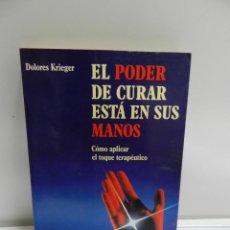 Libros de segunda mano: LIBRO EL PODER DE CURAR ESTÁ EN SUS MANOS. DOLORES KRIEGER. 1994. Lote 143691534