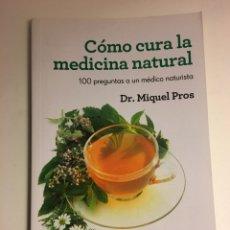 Libros de segunda mano: LIBRO CÓMO CURA LA MEDICINA NATURAL 100 PREGUNTAS A UN MÉDICO NATURISTA (DR MIQUEL PROS). Lote 144625050