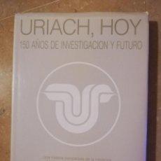 Libros de segunda mano: URIACH, HOY. 150 AÑOS DE INVESTIGACIÓN Y FUTURO (DR. BARTOLOMÉ BELTRÁN). Lote 145356822