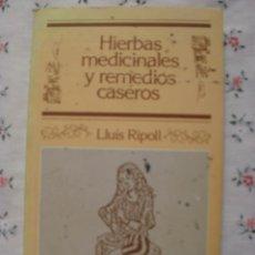Libros de segunda mano: HIERBAS MEDICINALES Y REMEDIOS CASEROS - LLUIS RIPOLL. Lote 146038970