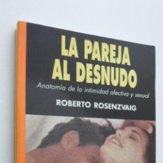 Libros de segunda mano: PAREJA AL DESNUDO ANATOMÍA DE LA INTIMIDAD AFECTIVA Y SEXUAL) - ROSENZVAIG, ROBERTO. Lote 146055721