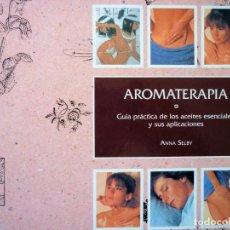 Libros de segunda mano: AROMATERAPIA - ANNA SELBY. Lote 146506558