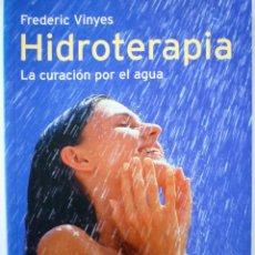 Libros de segunda mano: HIDROTERAPIA LA CURACION POR EL AGUA - FREDERIC VINYES – INTEGRAL. Lote 146506882