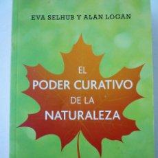 Libros de segunda mano: EL PODER CURATIVO DE LA NATURALEZA - EVA SELHUB Y ALAN LOGAN – RBA. Lote 146507958