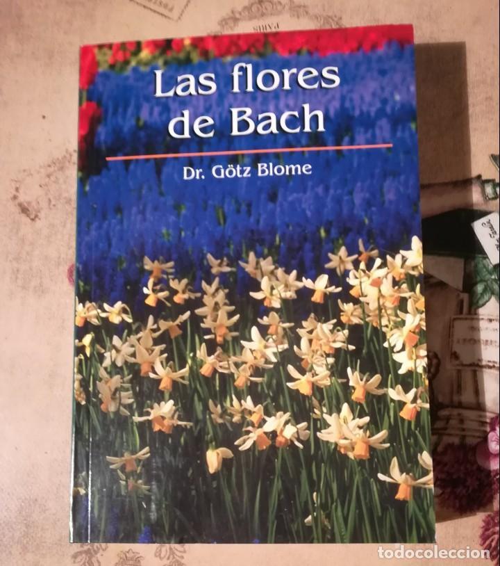 LAS FLORES DE BACH - DR. GÖTZ BLOME (Libros de Segunda Mano - Ciencias, Manuales y Oficios - Medicina, Farmacia y Salud)