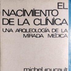 Libros de segunda mano: EL NACIMIENTO DE LA CLÍNICA : UNA ARQUEOLOGÍA DE LA MIRADA MÉDICA / MICHEL FOUCAULT. MÉXICO, 1966. . Lote 147661010