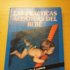 Libros de segunda mano: LAS PRÁCTICAS ACUÁTICAS DEL BEBÉ (JEAN LE CAMUS) PAIDOTRIBO. Lote 147731602