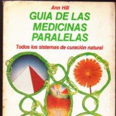 Libros de segunda mano: GUÍA DE LAS MEDICINAS PARALELAS (MARTINEZ ROCA, 1982) ANN HILL. Lote 148875194