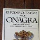 Libros de segunda mano: EL PODER CURATIVO DE LA ONAGRA. Lote 148916894