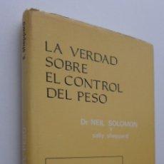 Libros de segunda mano: LA VERDAD SOBRE EL CONTROL DEL PESO - SOLOMON, NEIL. Lote 149342613