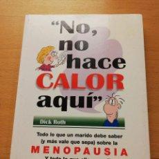 Libros de segunda mano: NO, NO HACE CALOR AQUÍ. TODO LO QUE UN MARIDO DEBE SABER SOBRE LA MENOPAUSIA (DICK ROTH). Lote 149589626