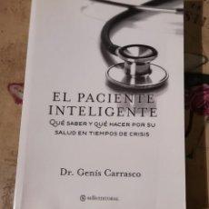 Libros de segunda mano: EL PACIENTE INTELIGENTE. QUÉ SABER Y QUÉ HACER POR SU SALUD EN TIEMPOS DE CRISIS - DR GENÍS CARRASCO. Lote 149621414