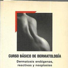 Livros em segunda mão: CURSO BÁSICO DE DERMATOLOGÍA ,.DERMATOSIS ENDÓGENAS ,REACTIVAS Y NEOPLASIAS. Lote 149662294