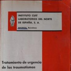 Libros de segunda mano: TRATAMIENTO DE URGENCIA DE LOS TRAUMATISMOS 1967. Lote 150053229