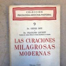 Libros de segunda mano: LAS CURACIONES MILAGROSAS MODERNAS. HENRI BON Y FRANÇOIS LEURET. EDICIONES FAX 1953.. Lote 150119401