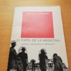 Libros de segunda mano: EL PAPEL DE LA MEDICINA ¿SUEÑO, ESPEJISMO O NÉMESIS? (THOMAS MCKEOWN) SIGLO VEINTIUNO EDITORES. Lote 150831070