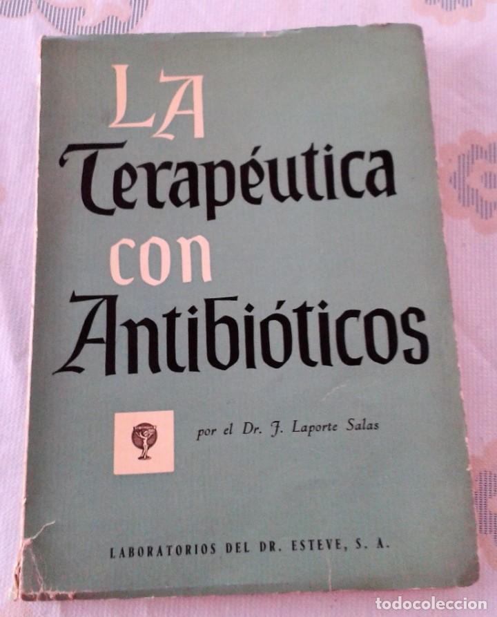 LA TERAPÉUTICA CON ANTIBIÓTICOS DR LAPORTE SALAS . LABORATORIO DEL DR . ESTEVE 1958 (Libros de Segunda Mano - Ciencias, Manuales y Oficios - Medicina, Farmacia y Salud)
