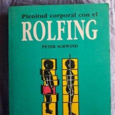 Libros de segunda mano: PLENITUD CORPORAL CON EL ROLFING, EL CUERPO DE ACUERDO CON LA FUERZA DE LA GRAVEDAD / PETER SCHWIND/. Lote 151928438