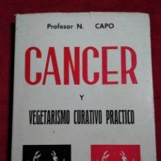 Libros de segunda mano: LIBRO CANCER Y VEGETARISMO CURATIVO PRACTICO PROFESOR NICOLAS CAPO. Lote 151959682