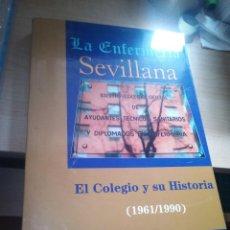Libros de segunda mano: LA ENFERMERÍA SEVILLANA.EL COLEGIO Y SU HISTORIA (1961/1990). CARMELO GALLARDO MORALEDA / VICENTE VI. Lote 152154134