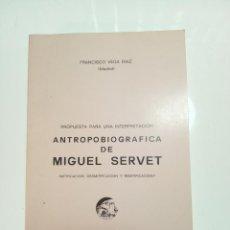 Libros de segunda mano: PROPUESTA PARA UNA INTERPRETACIÓN ANTROPOBIOGRÁFICA DE MIGUEL SERVET - FIRMADO Y DEDICADO - 1977 -. Lote 152623654