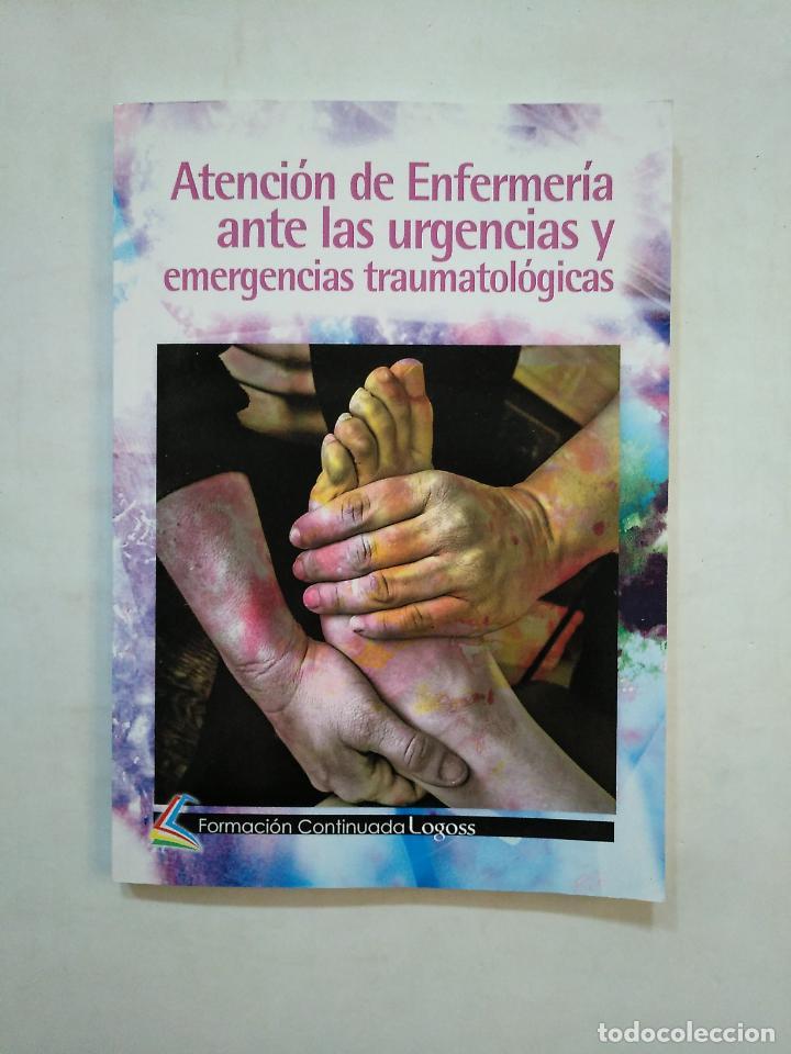 ATENCIÓN DE ENFERMERÍA ANTE URGENCIAS Y EMERGENCIAS TRAUMATOLÓGICAS. LOGOSS. TDK371 (Libros de Segunda Mano - Ciencias, Manuales y Oficios - Medicina, Farmacia y Salud)
