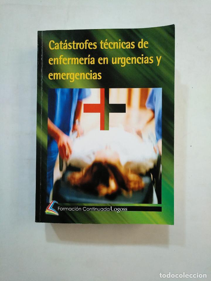 CATÁSTROFES Y TÉCNICAS DE ENFERMERÍA EN URGENCIAS Y EMERGENCIAS. FORMACIÓN CONTINUADA LOGOSS TDK371 (Libros de Segunda Mano - Ciencias, Manuales y Oficios - Medicina, Farmacia y Salud)