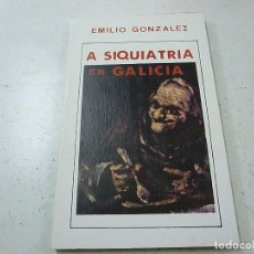 Libros de segunda mano: A SIQUIATRIA EN GALICIA-EMILIO GONZALEZ-EDICIONS DO RUEIRO-P 1. Lote 154834878