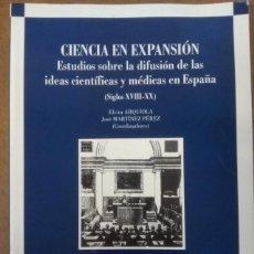 Libros de segunda mano: CIENCIA EN EXPANSION, ESTUDIOS SOBRE LA DIFUSION DE LAS IDEAS CIENTIFICAS Y MEDICAS EN ESPAÑA. Lote 154968430