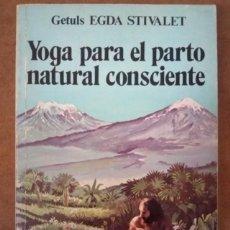 Libros de segunda mano: YOGA PARA EL PARTO NATURAL CONSCIENTE /EGDA STIVALET). Lote 155371990