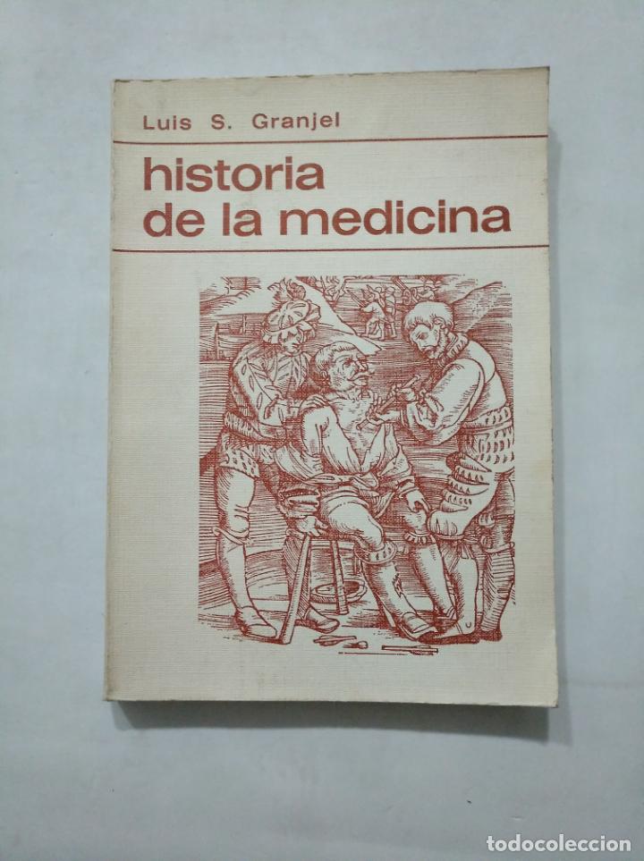 HISTORIA DE LA MEDICINA. - LUIS S. GRANJEL. TDK377 (Libros de Segunda Mano - Ciencias, Manuales y Oficios - Medicina, Farmacia y Salud)