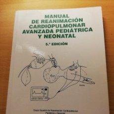 Libros de segunda mano: MANUAL DE REANIMACIÓN CARDIOPULMONAR AVANZADA PEDIÁTRICA Y NEONATAL (5ª EDICIÓN). Lote 157133142