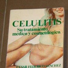 Libros de segunda mano: CELULITIS. SU TRATAMIENTO MÉDICO Y COSMETOLÓGICO CÉSAR FEDERICO SÁNCHEZ. Lote 157289262
