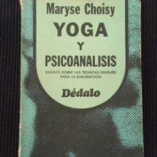 Libros de segunda mano: YOGA Y PSICOANALISIS.MARYSE CHOISY. DEDALO 1977. BUENOS AIRES. 253 PAGS.. Lote 157871174