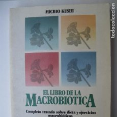 Libros de segunda mano: EL LIBRO DE LA MACROBIÓTICA.- MICHIO KUSHI.- EDAG. 1987. Lote 158631322