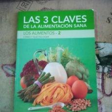 Libros de segunda mano: LAS 3 CLAVES DE LA ALIMENTACIÓN SANA. LOS ALIMENTOS - 2. CÓMO Y QUÉ ESCOGER. Lote 160013022