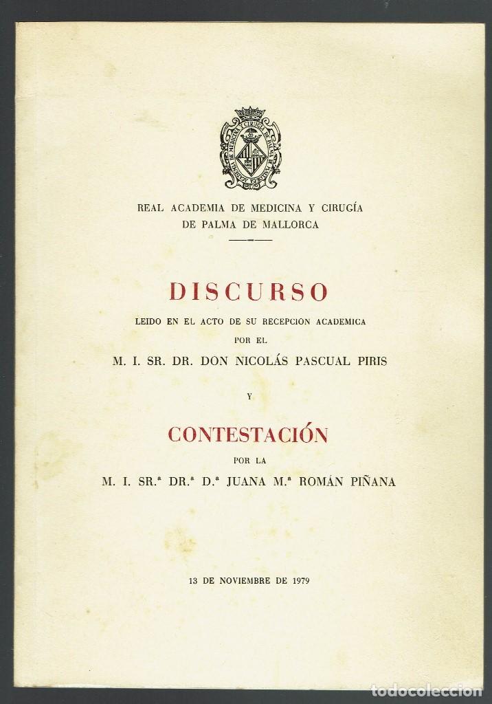 DISCURSO LEÍDO EN EL ACTO DE SU RECEPCIÓN ACADÉMICA.NICOLÁS PASCUAL PIRIS.DEDICADO.1979(MENORCA.1.3) (Libros de Segunda Mano - Ciencias, Manuales y Oficios - Medicina, Farmacia y Salud)