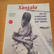 Libros de segunda mano: XANTALA. UN ART TRADICIONAL: EL MASSATGE DELS INFANTS (FRÉDÉRICK LEBOYER). Lote 161369498