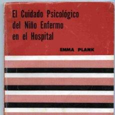 Libros de segunda mano: LIBRO - EL CUIDADO PSICOLÓGICO DEL NIÑO ENFERMO EN EL HOSPITAL - EMMA PLANK - 1966. Lote 162309714